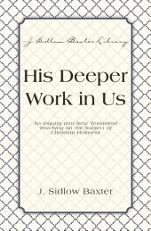 His Deeper Work In Us: An Inquiry into New Testament Teaching on the Subject of Christian Holiness