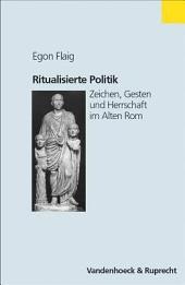 Ritualisierte Politik: Zeichen, Gesten und Herrschaft im Alten Rom