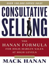 Consultative Selling: The Hanan Formula for High-Margin Sales at High Levels, Edition 8