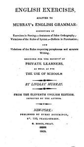 English Exercises, Adapted to Murray's English Grammar: Consisting of Exercises in Parsing ... : Designed for the Benefit of Private Learners, as Well as for the Use of Schools