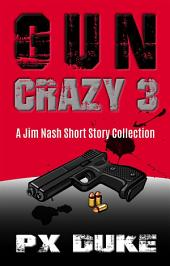 Gun Crazy: Jim Nash Collection #3