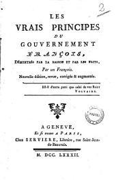 Les vrais Principes du gouvernement français démontrés par la raison et par les faits. Par un Français