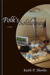 Polk's Soliloquy: a novel