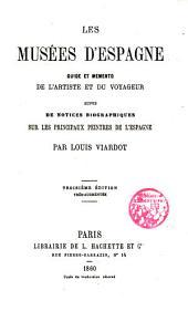 Les Musées d ́Espagne: Guide et memento de l ́artiste et du voyageur suivis de Notices Biographiques sur les principaux peintres de l ́Espagne