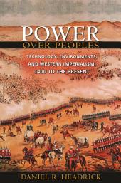 Power over Peoples: Technology, Environments, and Western Imperialism, 1400 to the Present