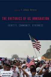 The Rhetorics of US Immigration: Identity, Community, Otherness