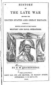 History of the Late War Between the United States and Great Britain: Comprising a Minute Account of the Various Military and Naval Operations
