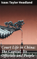 Court Life in China  The Capital  Its Officials and People PDF