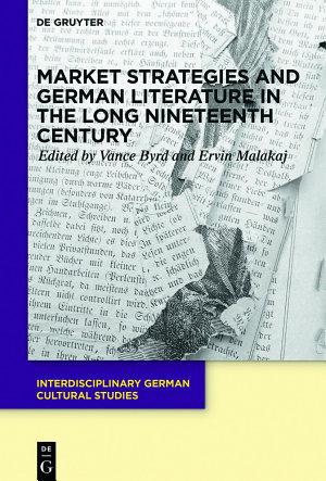 Market Strategies and German Literature in the Long Nineteenth Century PDF