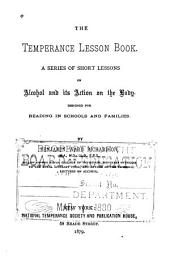 The Temperance Lesson Book: A Series of Short Lessons on Alcohol and Its Action on the Body. Designed for Reading in Schools and Families ...