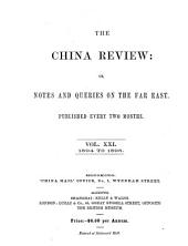 The China Review, Or, Notes and Queries on the Far East: Volume 21