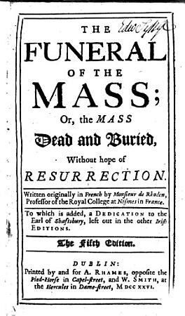 The funeral of the mass  or  The mass dead and buried  without hope of resurrection  Translated out of French  The third edition  The author named in the preface as David Derodon PDF