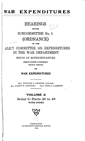 War Expenditures: Hearings Before the Select Committee on Expenditures in the War Department, House of Representatives, Sixty-sixth Congress, First-[third] Session, on War Expenditures ...