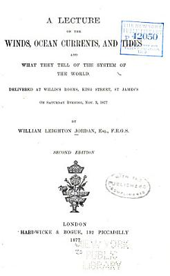 A Lecture on the Winds, Ocean Currents, and Tides and what They Tell of the System of the World ...