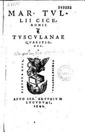 Mar. Tullii Ciceronis Tusculanae quaestiones