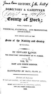 History, Directory & Gazeteer, of the County of York: With Select Lists of the Merchants & Traders of London, and the Principal Commercial and Manufacturing Towns of England; and a Variety of Other Commercial Information: Also a Copious List of the Seats of the Nobility and Gentry of Yorkshire, Volume 2