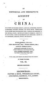 An Historical and Descriptive Account of China: Its Ancient and Modern History, Language, Literature, Religion, Government, Industry, Manners, and Social State; Intercourse with Europe from the Earliest Ages; Missions and Embassies to the Imperial Court; British and Foreign Commerce; Directions to Navigators; State of Mathematics and Astronomy; Survey of Its Geography, Geology, Botany, and Zoology, Volume 3