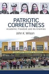 Patriotic Correctness: Academic Freedom and Its Enemies
