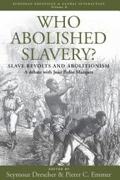 Who Abolished Slavery?: Slave Revolts and Abolitionism a Debate with Joâo Pedro Marques
