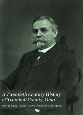 A Twentieth Century History of Trumbull County, Ohio: A Narrative Account of Its Historical Progress, Its People, and Its Principal Interests, Volume 2
