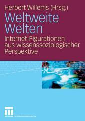 Weltweite Welten: Internet-Figurationen aus wissenssoziologischer Perspektive