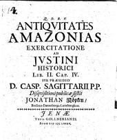 Antiquitates Amazonias exercitatione ad Justini Historici lib. II. cap. IV.