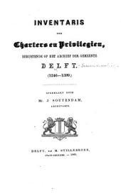 Inventaris der charters en privilegien, berustende op het Archief der gemeente Delft. 1246-1599. Opgemaakt door Mr. J. Soutendam