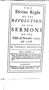 The Divine Right of the Revolution: in Two Sermons on the Fifth of November 1707 and 1708