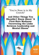 You're Nose Is in My Crotch! and Other Things You Shouldn't Know about a First-Rate Madness