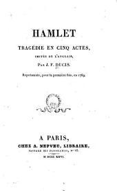 Hamlet: tragédie en cinq actes, imitée de l'anglais. Représentée pour la première fois en 1769