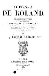 La chanson de Roland: traduction nouvelle a l'usage des écoles précédée d'une introduction sur l'importance de la Chanson de Roland pour l'éducation de la jeuness et suivie de notes explicatives