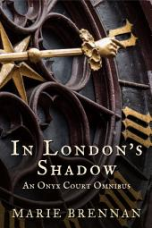 In London's Shadow: An Onyx Court Omnibus