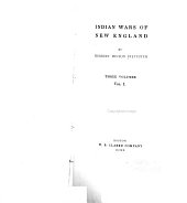 Indian Wars of New England: The land of the Abenake. The French occupation. King Philip's war. St. Castin's war