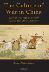 Culture of War in China: Empire and the Military under the Qing Dynasty