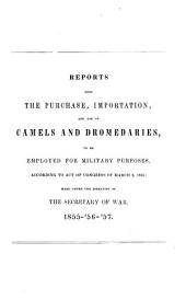Report of the Secretary of War: Communicating, in Compliance with a Resolution of the Senate of February 2, 1857, Information Respecting the Purchase of Camels for the Purposes of Military Transportation