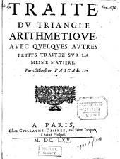 Traité dv triangle arithmetiqve, avec qvelqves avtres petits traitez svr la mesme matiere
