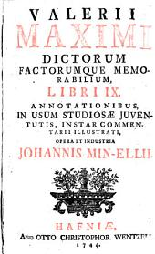 Valerii Maximi Dictorum Factorumque Memorabilium Libri IX: Annotationibus In Usum Studiosae Juventutis, Instar Commentarii Illustrati