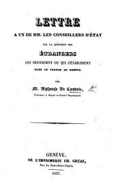 Lettre à un de MM. les Conseillers d'État sur la question des étrangers qui séjournent ou qui s'établissent dans le canton de Genève