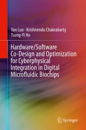 Hardware/Software Co-Design and Optimization for Cyberphysical Integration in Digital Microfluidic Biochips
