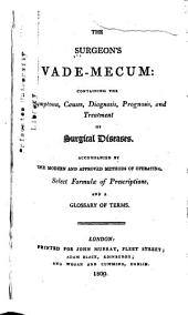 The Surgeon's Vade-mecum: Containing the Symptoms, Causes, Diagnosis, Prognosis and Treatment of Surgical Diseases ... Selecy Formulae of Prescription and a Glossary of Terms