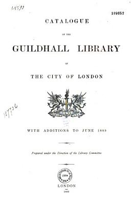 Catalogue of the Guildhall Library of the City of London  with Additions to June 1889 PDF