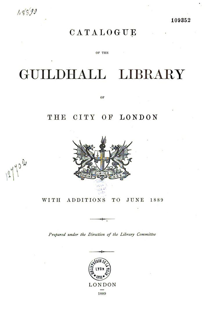 Catalogue of the Guildhall Library of the City of London, with Additions to June 1889