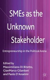 SMEs as the Unknown Stakeholder: Entrepreneurship in the Political Arena