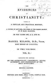 The Evidences of Christianity: Stated in a Popular and Practical Manner: In a Course of Lectures, Delivered in the Parish Church of St. Mary, Islington, in the Years 1827,8,9, and 30, Volume 2