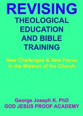 REVISING THEOLOGICAL EDUCATION AND BIBLE TRAINING: New Challenges & New Focus In the Mission of the Church