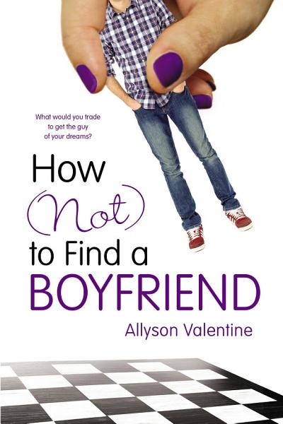 Download How  Not  to Find a Boyfriend Book