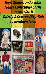 Toys, Games, and Action Figure Collectibles of the 1970s: Volume II Grizzly Adams to Play-Doh