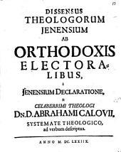Dissensus Theologorum Ienensium ab Orthodoxis electoralibus, e Ienensium declaratione et celeb. theol. Abrahami Calovii systemate theologico, ad verbum descriptio