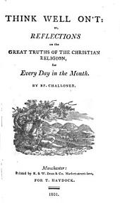 Think Well On't, Or Reflections on the Great Truths of the Christian Religion for Every Day in the Month