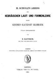 H. Scholz's Abriss der Hebräischen laut-und formenlehre nach gesenius-Kautzsch' grammatik: völlig umgearbeitet
